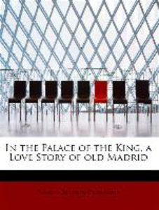 In the Palace of the King, a Love Story of old Madrid