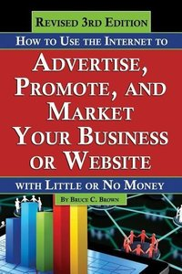 How to Use the Internet to Advertise, Promote, and Market Your B