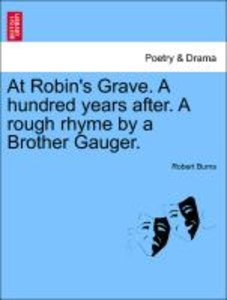 At Robin's Grave. A hundred years after. A rough rhyme by a Brot