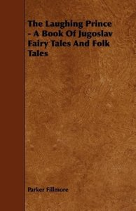 The Laughing Prince - A Book Of Jugoslav Fairy Tales And Folk Ta