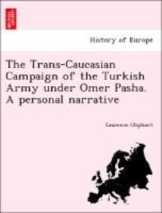 The Trans-Caucasian Campaign of the Turkish Army under Omer Pash