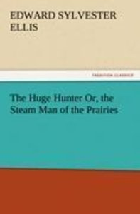 The Huge Hunter Or, the Steam Man of the Prairies