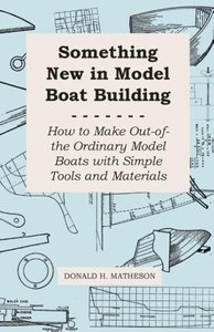Something New in Model Boat Building - How to Make Out-of-the Or