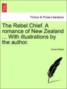 The Rebel Chief. A romance of New Zealand ... With illustrations