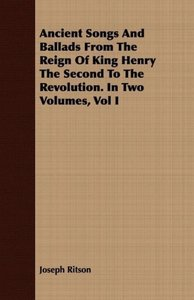 Ancient Songs and Ballads from the Reign of King Henry the Secon