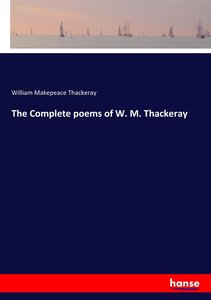 The Complete poems of W. M. Thackeray