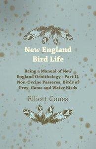 New England Bird Life - Being a Manual of New England Ornitholog