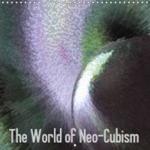 The World of Neo-Cubism (Wall Calendar 2015 300 × 300 mm Square)