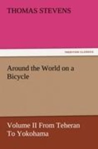 Around the World on a Bicycle - Volume II From Teheran To Yokoha