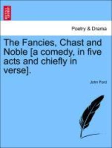The Fancies, Chast and Noble [a comedy, in five acts and chiefly