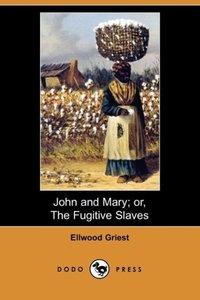 John and Mary; Or, the Fugitive Slaves (Dodo Press)
