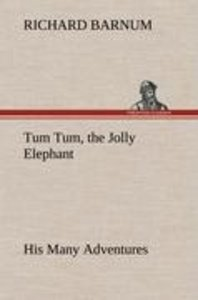 Tum Tum, the Jolly Elephant His Many Adventures