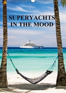 SUPERYACHTS IN THE MOOD (Wall Calendar 2015 DIN A3 Portrait)