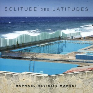 Solitude Des Latitudes (Raphael Revisite Manset)