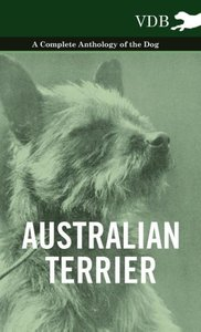 Australian Terrier - A Complete Anthology of the Dog -