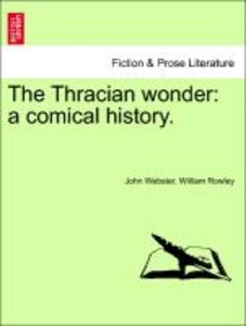 The Thracian wonder: a comical history.