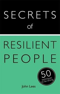 Teach Yourself Secrets of Resilient People: 50 Strategies to be