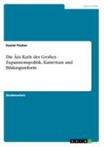 Die Ära Karls des Großen - Expansionspolitik, Kaisertum und Bild