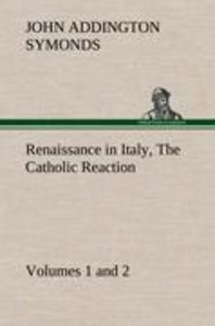 Renaissance in Italy, Volumes 1 and 2 The Catholic Reaction