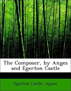 The Composer, by Anges and Egerton Castle