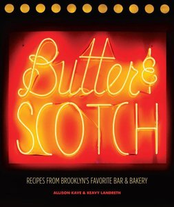Butter & Scotch: Recipes from Brooklyn\'s Favorite Bar and Baker