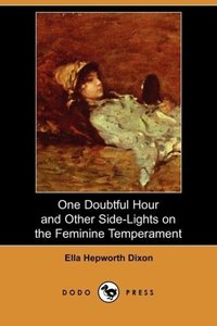 One Doubtful Hour and Other Side-Lights on the Feminine Temperam