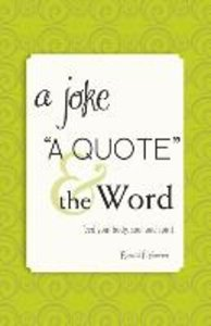 A Joke, a Quote, & the Word