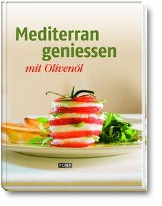 Mediterran geniessen mit Olivenöl