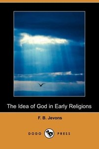 The Idea of God in Early Religions (Dodo Press)