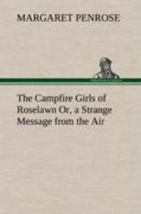 The Campfire Girls of Roselawn Or, a Strange Message from the Ai