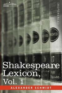 Shakespeare Lexicon, Vol. 1