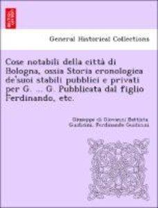Cose notabili della citta` di Bologna, ossia Storia cronologica