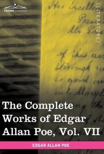 The Complete Works of Edgar Allan Poe, Vol. VII (in ten volumes)