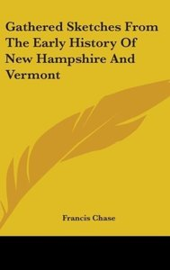 Gathered Sketches From The Early History Of New Hampshire And Ve