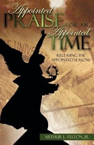 Appointed Praise for an Appointed Time: Releasing the Appointed