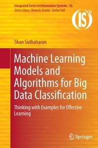 Machine Learning Models and Algorithms for Big Data Classificati