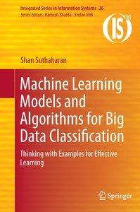 Machine Learning Models and Algorithms for Big Data Classificati