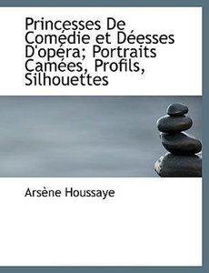 Princesses De Comédie et Déesses D'opéra; Portraits Camées, Prof