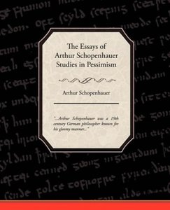 The Essays of Arthur Schopenhauer Studies in Pessimism