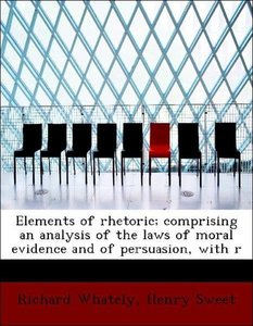 Elements of rhetoric; comprising an analysis of the laws of mora