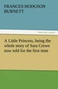 A Little Princess, being the whole story of Sara Crewe now told