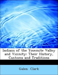 Indians of the Yosemite Valley and Vicinity: Their History, Cust