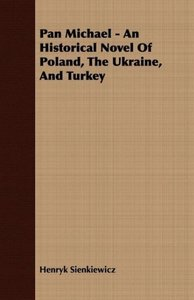 Pan Michael - An Historical Novel of Poland, the Ukraine, and Tu