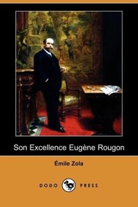 Son Excellence Eugene Rougon (Dodo Press)