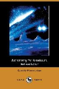 Astronomy for Amateurs (Illustrated Edition) (Dodo Press)
