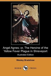 Angel Agnes; Or, the Heroine of the Yellow Fever Plague in Shrev