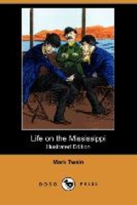 Life on the Mississippi (Illustrated Edition) (Dodo Press)