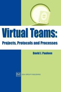 Virtual Teams: Projects, Protocols and Processes