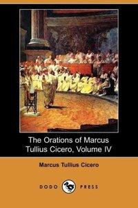 The Orations of Marcus Tullius Cicero, Volume IV