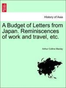 A Budget of Letters from Japan. Reminiscences of work and travel